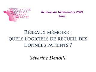 Réseaux mémoire :  quels logiciels de recueil des données patients  ? Séverine  Denolle