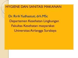 HYGIENE DAN SANITASI MAKANAN Dr.  Ririh Yudhastuti ,  drh.MSc Departemen Kesehatan Lingkungan