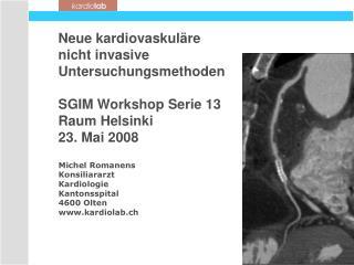 Neue kardiovaskul re  nicht invasive  Untersuchungsmethoden  SGIM Workshop Serie 13 Raum Helsinki 23. Mai 2008