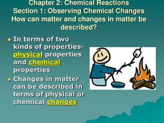 Chapter 2: Chemical Reactions Section 1: Observing Chemical Changes How can matter and changes in matter be described
