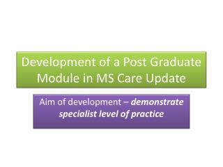 Development of a Post Graduate Module in MS Care Update