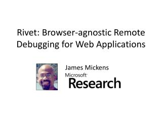 Rivet: Browser-agnostic Remote Debugging for Web Applications