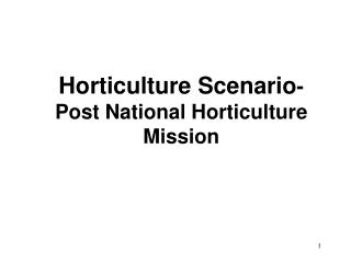 Horticulture Scenario-  Post National Horticulture Mission