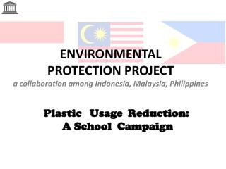 ENVIRONMENTAL  PROTECTION PROJECT a collaboration among Indonesia, Malaysia, Philippines