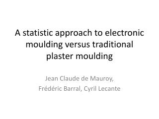 A statistic approach to electronic moulding versus traditional plaster moulding