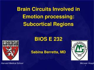 Brain Circuits Involved in Emotion processing: Subcortical Regions BIOS E 232 Sabina Berretta, MD