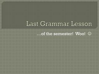 Last Grammar Lesson