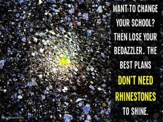Want to change your school? Then  lose your  Bedazzler .  The best plans  don't need rhinestones