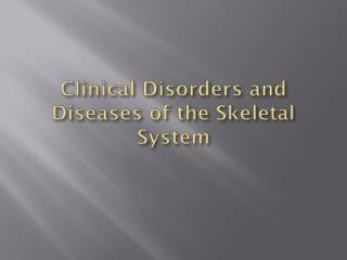 Clinical Disorders and Diseases of the Skeletal System