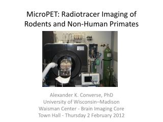 M icroPET : Radiotracer  I maging of Rodents and Non- H uman Primates