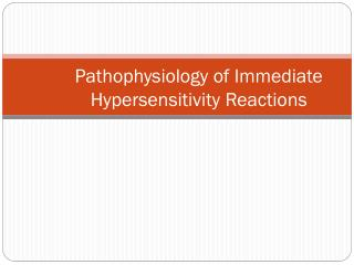 Pathophysiology  of Immediate Hypersensitivity Reactions