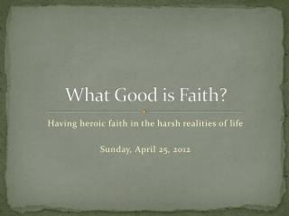 What Good is Faith?
