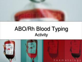 ABO/ Rh  Blood Typing