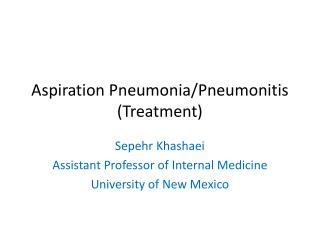 Aspiration Pneumonia/ Pneumonitis (Treatment)