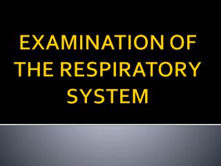 EXAMINATION OF THE RESPIRATORY SYSTEM