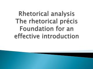 Rhetorical  analysis The  rhetorical précis Foundation  for an effective introduction