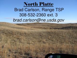 North Platte  Brad Carlson, Range TSP  308-532-2360 ext. 3 brad.carlson@ne.usda.gov