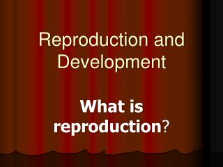 Reproduction and Development
