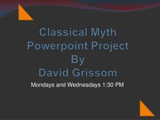 Classical Myth  Powerpoint  Project By David Grissom