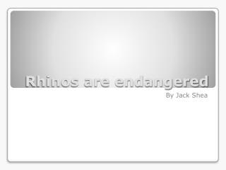 Rhinos are endangered