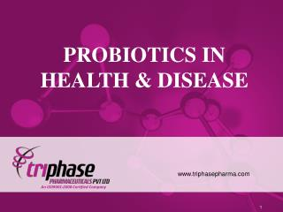 PROBIOTICS IN HEALTH & DISEASE