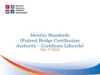 Identity Standards (Federal Bridge Certification  Authority – Certificate Lifecycle)