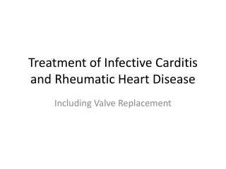 Treatment of Infective  Carditis  and Rheumatic Heart Disease