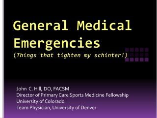General Medical Emergencies    ( Things that tighten my  schinter !)