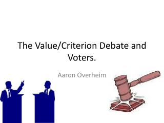 The Value/Criterion Debate and Voters.