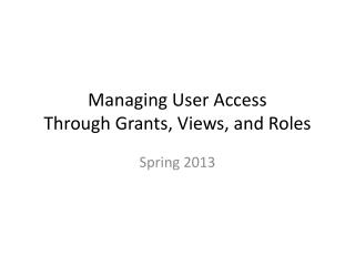 Managing User Access Through Grants, Views, and Roles