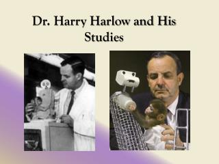 Dr. Harry Harlow and His Studies