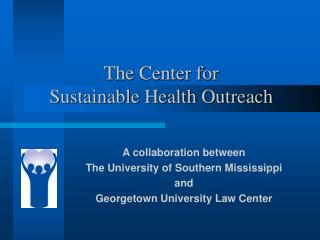 The Center for             Sustainable Health Outreach