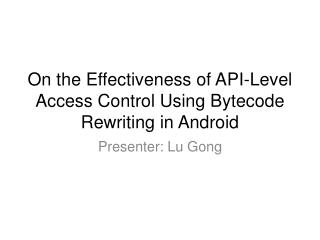 On the Effectiveness of API-Level Access Control Using  Bytecode  Rewriting in Android