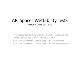 API Spacer  Wettability  Tests  May 30 th  – June 10 th  , 2013