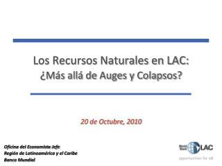 Los Recursos Naturales en LAC:  ¿ Más allá de Auges y Colapsos?