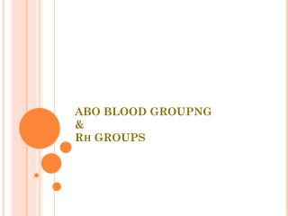 ABO BLOOD GROUPNG &  Rh GROUPS