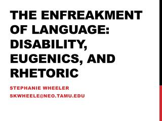 The Enfreakment of  Language: Disability, eugenics, and rhetoric
