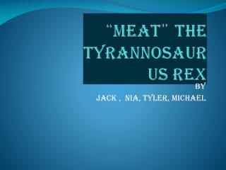""""""" meat """"  the tyrannosaurus  rex"""