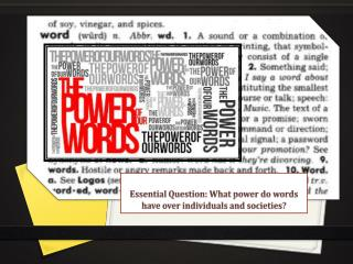 Essential Question: What power do words have over individuals and societies?