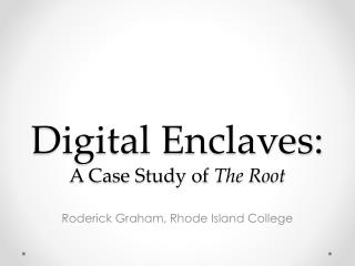 Digital Enclaves: A Case Study of  The Root