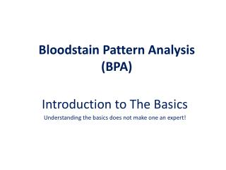 Bloodstain  Pattern Analysis (BPA)