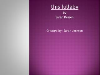 this lullaby by Sarah  Dessen Created by: Sarah Jackson
