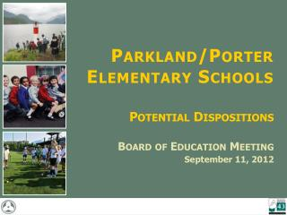 Parkland/Porter Elementary Schools Potential Dispositions Board of Education Meeting