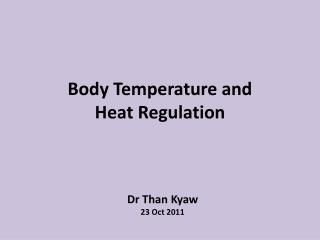 Body Temperature and  Heat Regulation