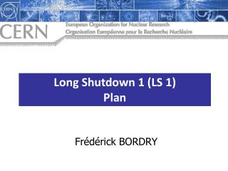 Long Shutdown 1 (LS  1) Plan