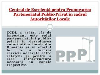 Rolul C entrului  de  E xcelență pentru  PPP  va  fi: