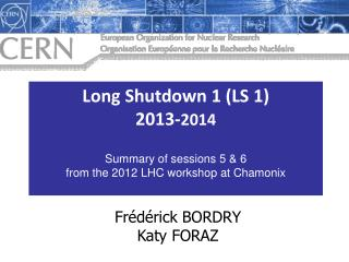 Long Shutdown 1 (LS  1) 2013- 2014 Summary of sessions 5 & 6