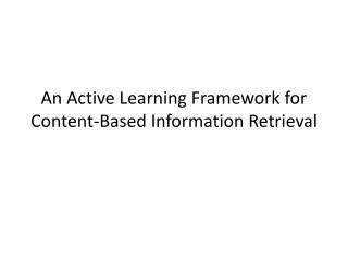 An Active Learning Framework for Content-Based Information Retrieval
