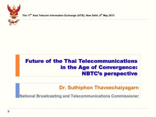 Future of the Thai Telecommunications  in the Age of Convergence:  NBTC's perspective