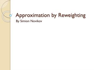 Approximation by Reweighting